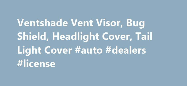Ventshade Vent Visor, Bug Shield, Headlight Cover, Tail Light Cover #auto #dealers #license http://nigeria.remmont.com/ventshade-vent-visor-bug-shield-headlight-cover-tail-light-cover-auto-dealers-license/  #auto window shades # Ventshade Date Published: July 31,2014 Since 1965, Auto Ventshade, a 1998-acquired company by Lund International, has been providing the market with well-designed window shades, hood shields, light covers, and many other car accessories. With Allan W. Lund's skills…