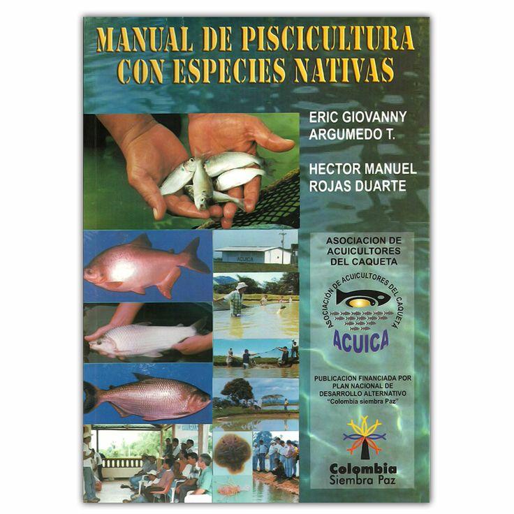 Manual de piscicultura con especies nativas - Héctor Rojas Duarte - Produmedios http://www.librosyeditores.com/tiendalemoine/3666-manual-de-piscicultura-con-especies-nativas.html Editores y distribuidores