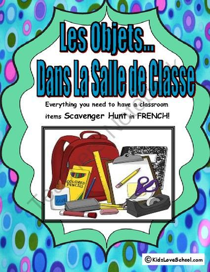 Classroom Object Scavenger Hunt--In FRENCH ! from KidsLoveSchool! on TeachersNotebook.com -  (6 pages)  - Students learn and reinforce their use of classroom objects as they participate in this colorful scavenger hunt. This package includes charts with colorful clip art both with and without vocabulary to reach every learner. Lots of FUN or EVERYONE!!!