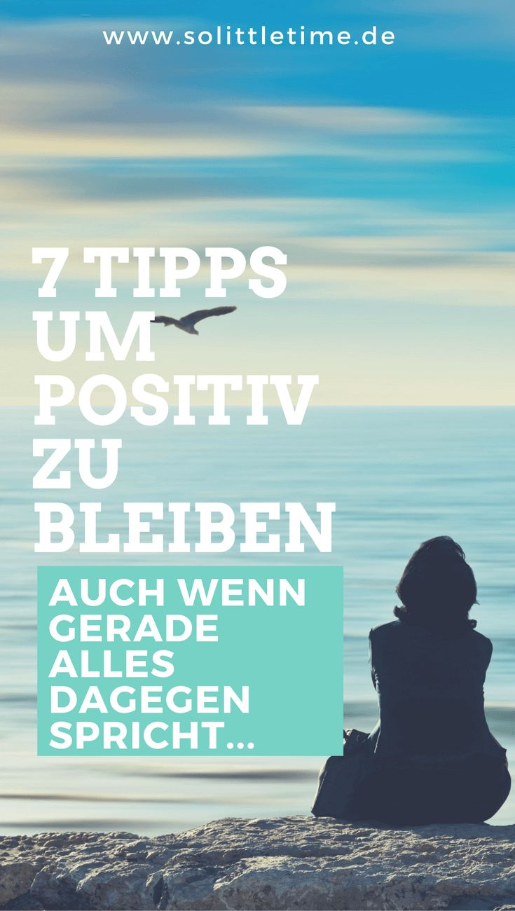 7 Tipps um positiv zu bleiben, auch wenn gerade alles dagegen spricht...