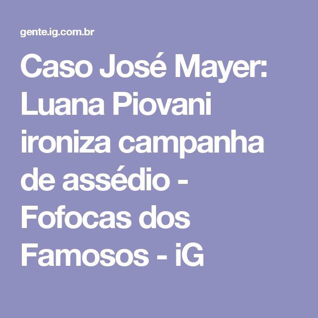 Caso José Mayer: Luana Piovani ironiza campanha de assédio - Fofocas dos Famosos - iG
