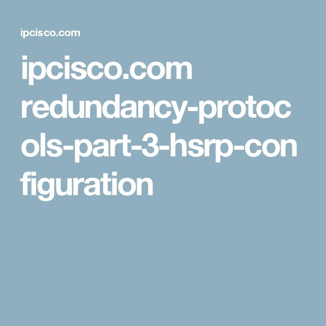 ipcisco.com redundancy-protocols-part-3-hsrp-configuration