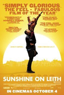 Great film, set in Edinburgh Sunshine on Leith (2013) George MacKay. Two Scottish soldiers return from Afghanistan, home to Leith (Edinburgh, Scotland) to the warm embrace of their families. 12/10/13