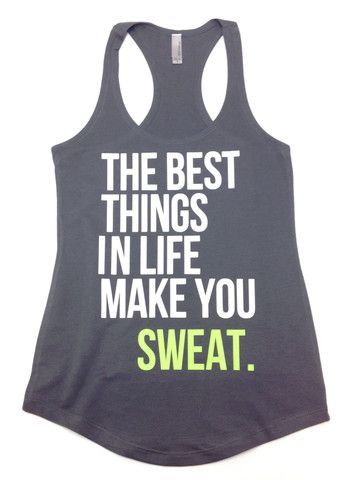 The Best Things in Life Make You SWEAT. Workout tank by Abundant