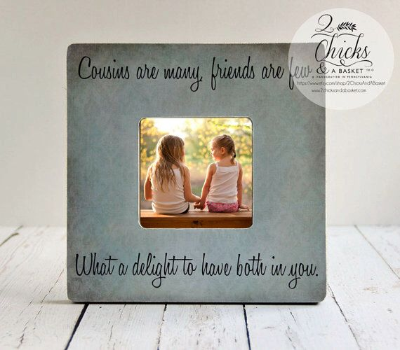 Cousins Are Many Friends Are Few Picture Frame, Gift For Cousin, Cousin Picture Frame, Cousin Gift Idea by 2ChicksAndABasket on Etsy https://www.etsy.com/listing/206270911/cousins-are-many-friends-are-few-picture
