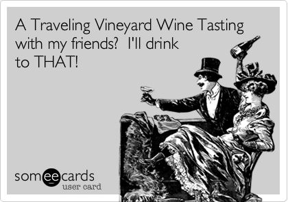A Traveling Vineyard Wine Tasting with my friends? I'll drink to THAT!