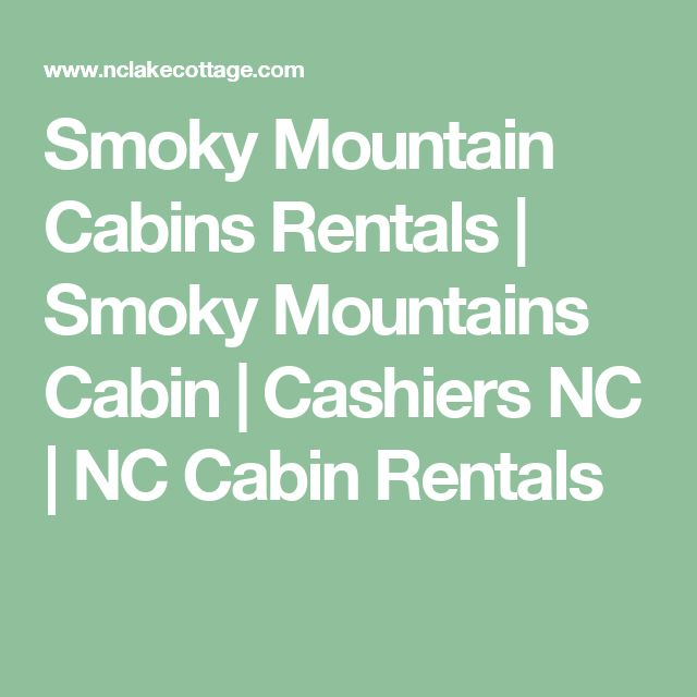 Smoky Mountain Cabins Rentals | Smoky Mountains Cabin | Cashiers NC | NC Cabin Rentals