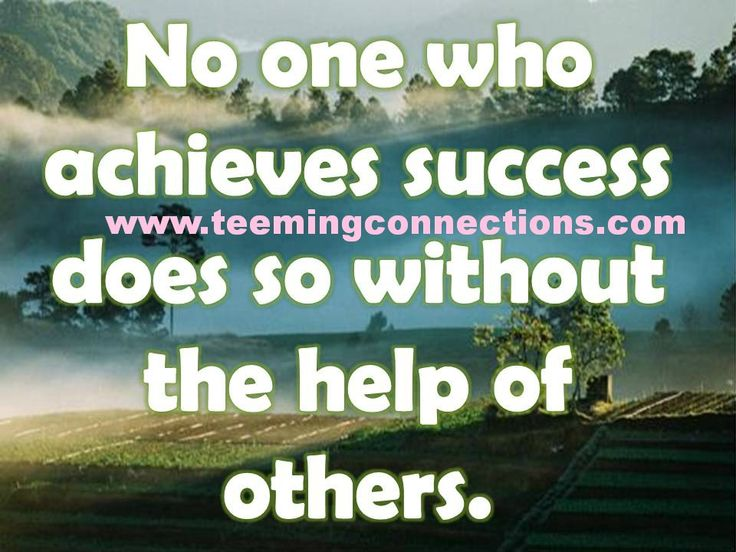 No one who achieves success does so without the help of others. #teemingconnections