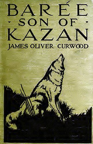 Baree (Illustrated Edition): Son of Kazan (Action Classics Book 26) by [Curwood, James Oliver]