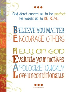 God never intended for us to be perfect. But He does want us to be REAL. This printable is a great reminder about how to live an authentic life, loving others, yourself and God. Great framed in your house or as a gift for a friend!