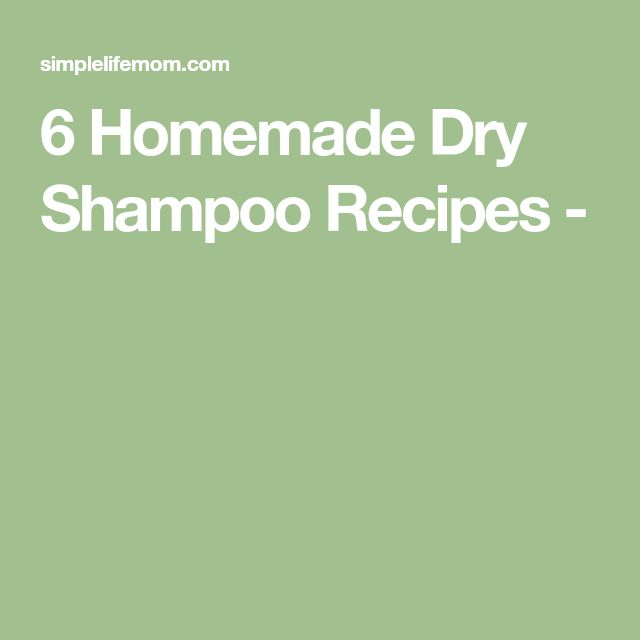 6 Homemade Dry Shampoo Recipes -