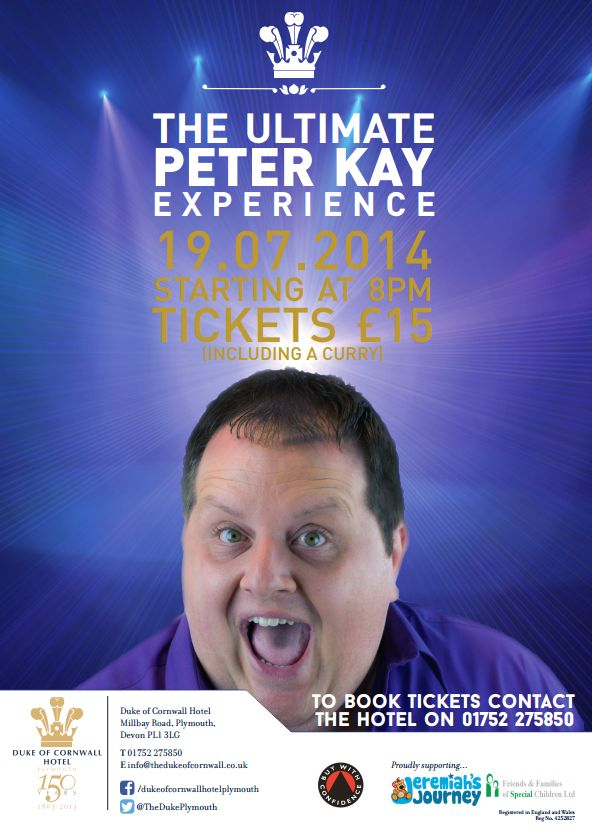 The Ultimate Peter Kay Experience Saturday 19th July. Tickets are £15 including a curry starting at 8pm. To book tickets contact the hotel on 01752 275850