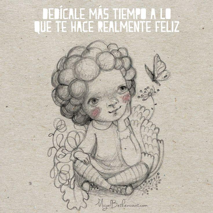 """""""Dedícale más tiempo a lo que te hace realmente feliz"""" --- #Felicidad #Citas #frases #dibujo #ilustración #mariposa #miguelbethencourt"""