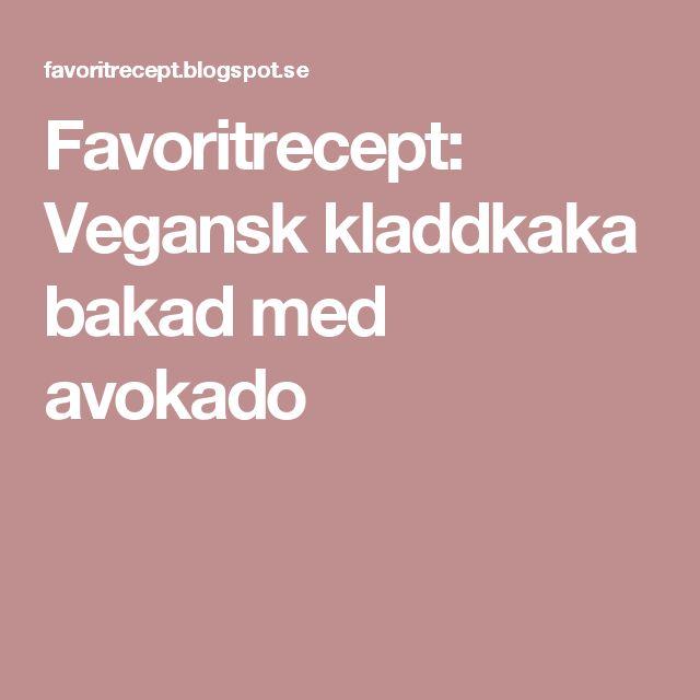 Favoritrecept: Vegansk kladdkaka bakad med avokado