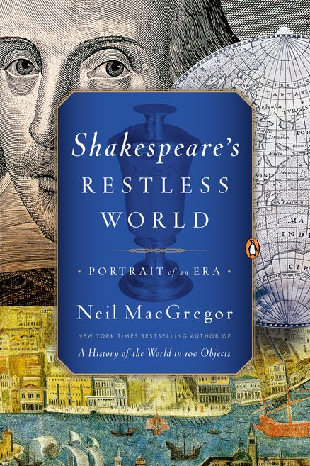 SHAKESPEARE'S RESTLESS WORLD by Neil MacGregor -- The New York Times bestselling author of A History of the World in 100 Objects brings the world of Shakespeare and the Tudor era of Elizabeth I into focus.