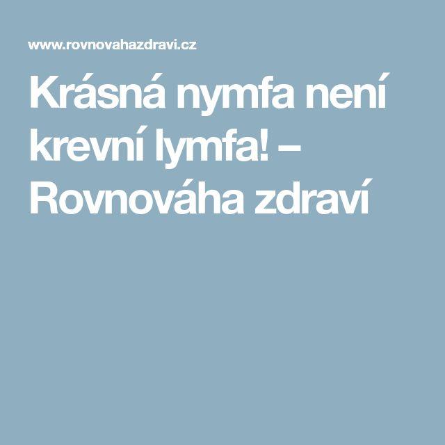 Krásná nymfa není krevní lymfa! – Rovnováha zdraví