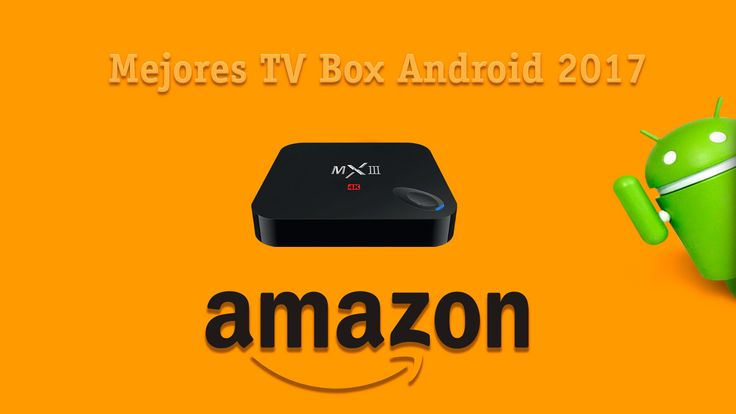 Mejores Android TV box 2017 de oferta en Amazon