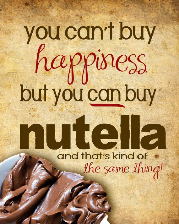 Nutella you can't buy happiness funny quote poster... 12x15 @Jaime Turley