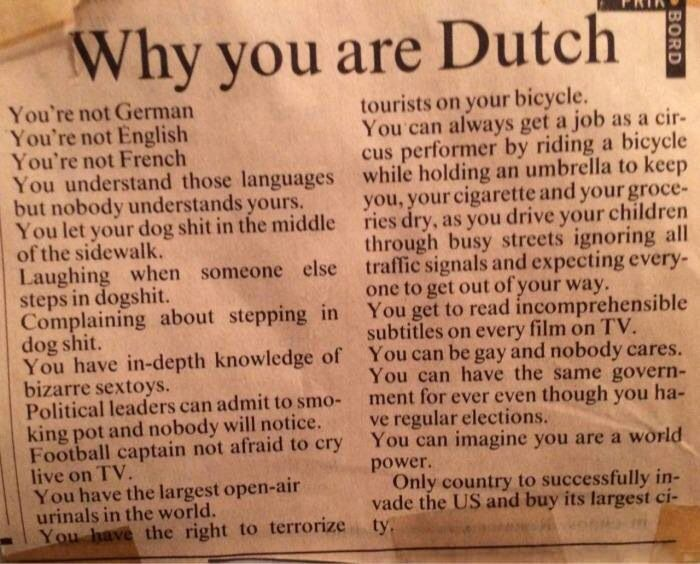 I'm Dutch and the first four are so accurate like..... I'm almost fluent in German, French, English and Spanish. Because when I travel nobody will speak Dutch.