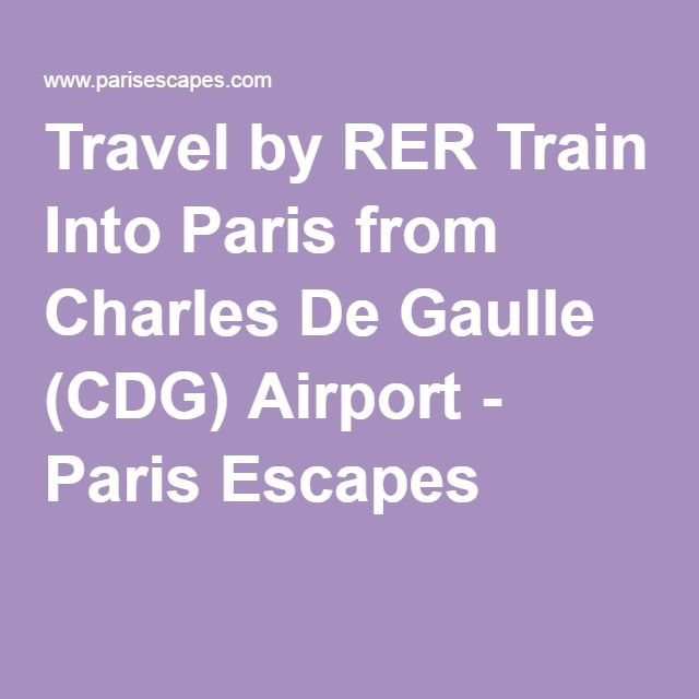 Travel by RER Train Into Paris from Charles De Gaulle (CDG) Airport - Paris Escapes