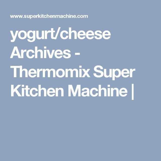 yogurt/cheese Archives - Thermomix Super Kitchen Machine |
