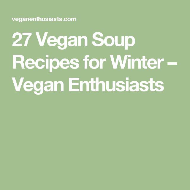 27 Vegan Soup Recipes for Winter – Vegan Enthusiasts
