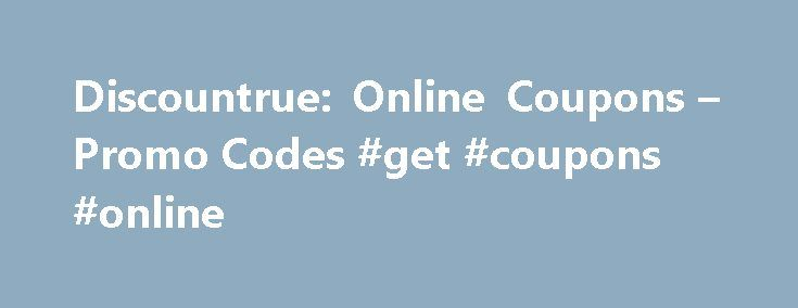Discountrue: Online Coupons – Promo Codes #get #coupons #online http://coupons.remmont.com/discountrue-online-coupons-promo-codes-get-coupons-online/  #online discount vouchers # Looking for coupon codes and discounts? You're in the right place! Save Money How disappointing is it to see your hard earned money get spent to almost nothing in a matter of hours, even minutes these days? It s the reality for many people around the globe who are looking for various ways to save money while still…
