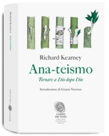 Ana-teismo, Dio dopo Dio (Richard Kearney).  Richard Kerney, filosofo allievo di Ricoeur, ci conduce in un percorso articolato e innovativo alla ricerca del sacro dopo l'ateismo, attraverso la rilettura di filosofi come Ricoeur, Levinas e di scrittori come Joyce, Proust e Virginia Woolf.