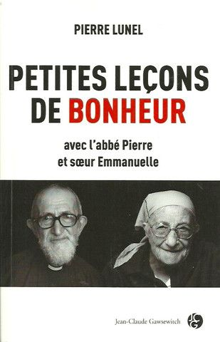 LUNEL, PIERRE. Petites leçons de bonheur avec l'abbé Pierre et soeur Emmanuelle