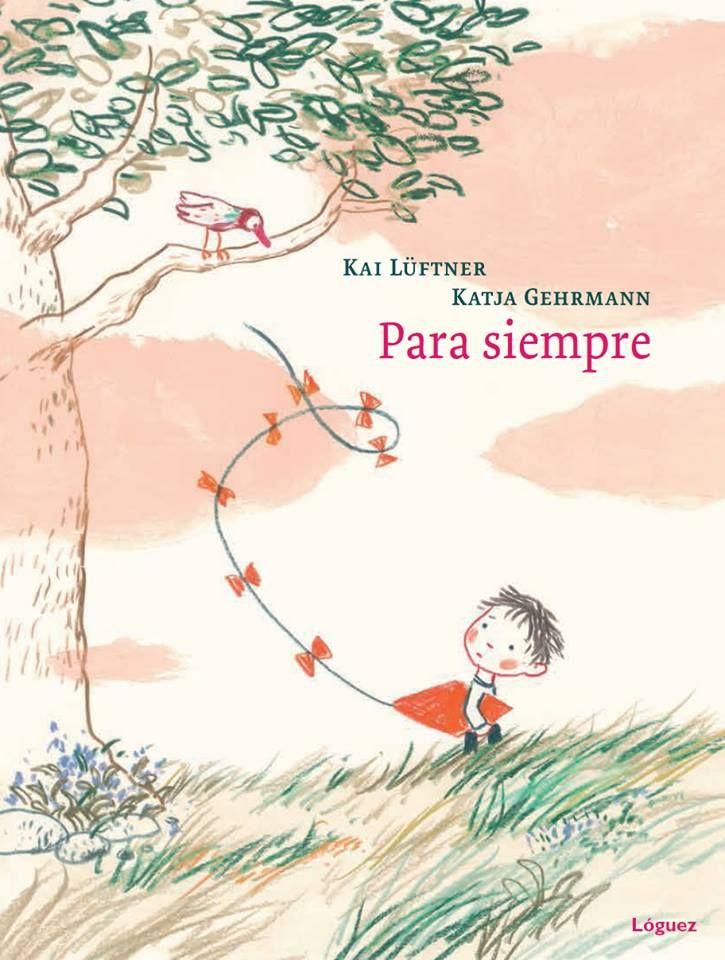 """Kai Lüftner / Katja Gehrmann. """"Para siempre"""". Editorial Lóguez (4 a 8 años) Muerte padre"""