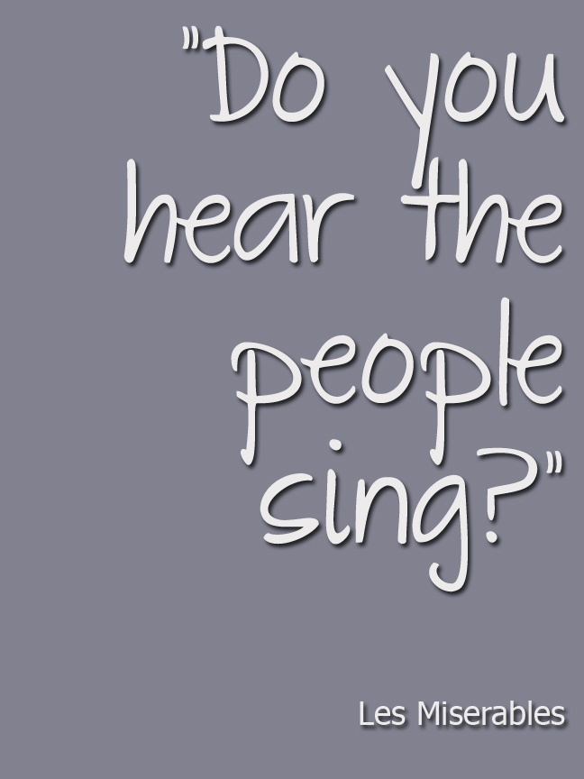 best songs from les miserables ideas les do you hear the people sing singing the song of angry men it is
