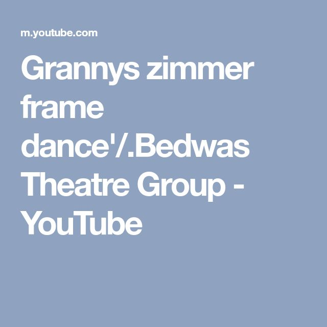 Grannys zimmer frame dance'/.Bedwas Theatre Group - YouTube