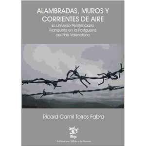 """""""Alambradas, muros y corrientes de aire"""" (2013), de Ricard Camil Torres. L'investigador valencià narra l'univers penitenciari franquista en lapostguerra del País Valencià."""