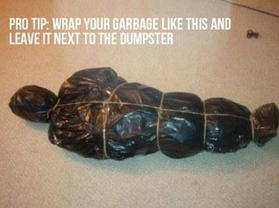 april fools pranks wrap your garbage bags like this and leave out for the trash truck or by dumpster looks like dead body wrapped in plastic - Funny Halloween Prank