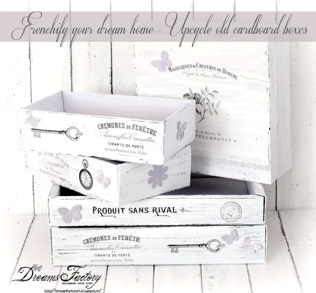 Dreams Factory: Frenchify your dream home: Upcycle old cardboard boxes ♦ Adauga accente frantuzesti casei tale de vis: Da o noua infatisare ...