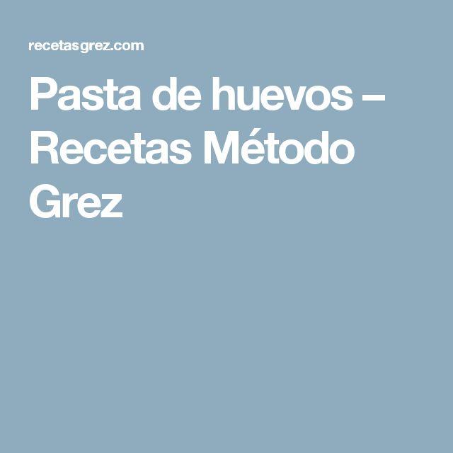 Pasta de huevos – Recetas Método Grez