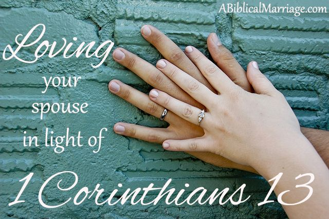 Loving your spouse in light of 1 Corinthians 13 (Part 1) ~ A Biblical Marriage