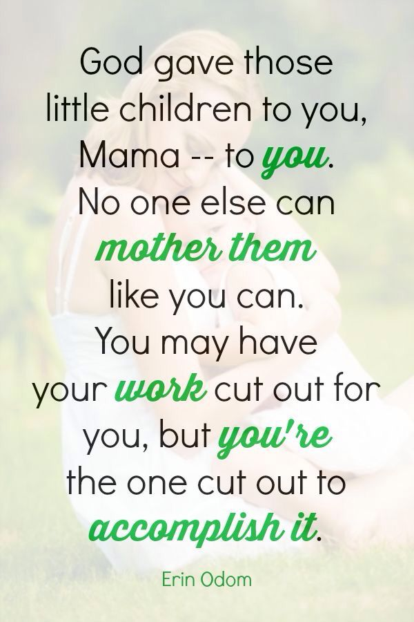 You have the unique talents, abilities, patience, love, and trial to be mommy to those children.
