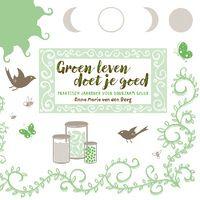 Groen leven doet je goed. Praktisch jaarboek voor duurzaam geluk. Voor iedereen die geen spullen wil kopen, maar wel groen wil leven.