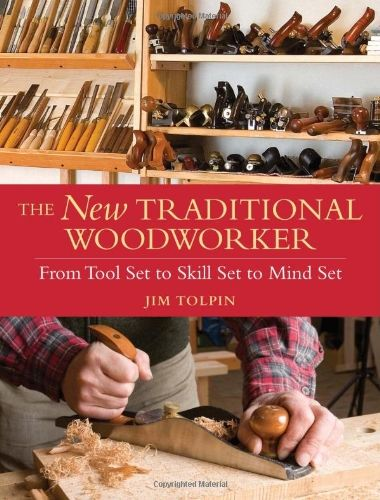 Bestseller Books Online The New Traditional Woodworker: From Tool Set to Skill Set to Mind Set (Popular Woodworking) Jim Tolpin $17.81