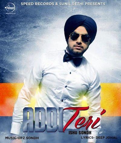 Addi Teri - Ishu Sondh Punjabi Video Song Download