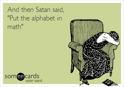 And then Satan said, 'Put the alphabet in math'.