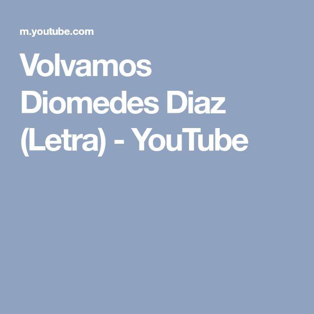 Volvamos Diomedes Diaz (Letra) - YouTube