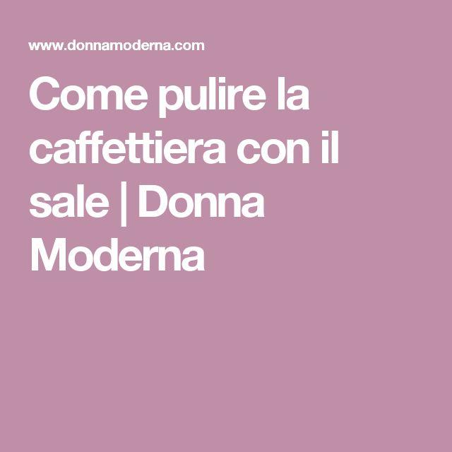 Come pulire la caffettiera con il sale | Donna Moderna