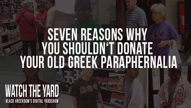 Seven Reasons You Shouldn�t Donate Your Old Greek Paraphernalia