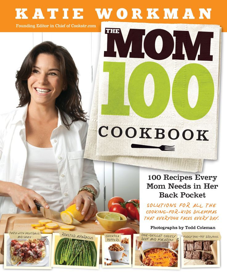 The Mom 100: The Must-Have Recipes That Every Mom Needs in Her Back Pocket - www.lilsugar.comMom 100, Pocket, Book Worth, Katy Workman, Every Mom Needs, Kids, 100 Cookbooks, 100 Recipe, Families Dinner