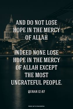 Do not lose hope in the mercy of Allah.
