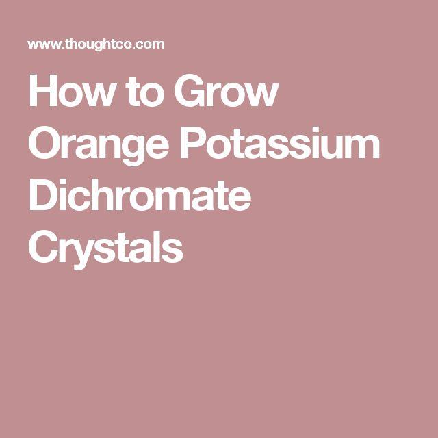 How to Grow Orange Potassium Dichromate Crystals