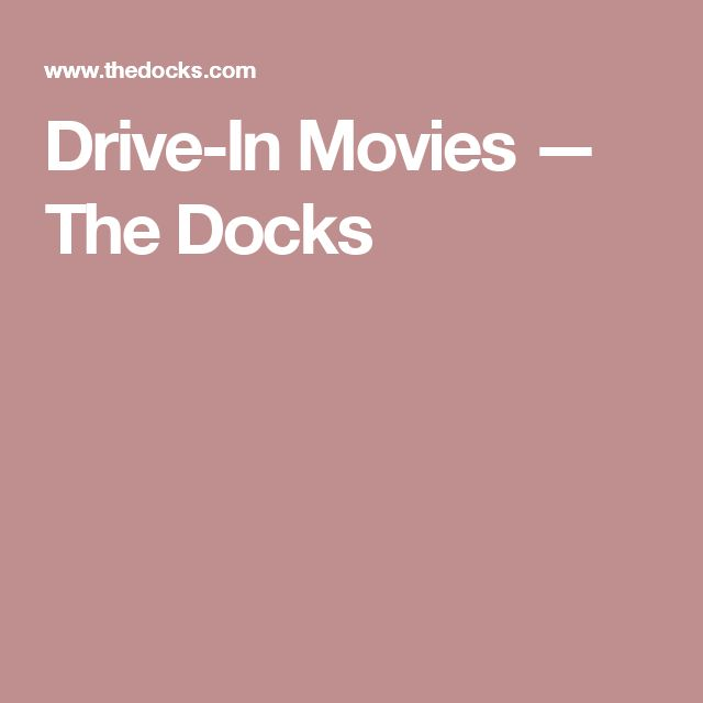Drive-In Movies — The Docks