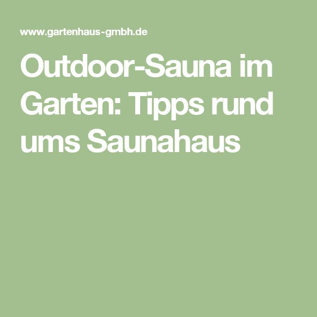 Outdoor-Sauna im Garten: Tipps rund ums Saunahaus